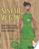 Sistah Vegan  : Black Female Vegans Speak on Food, Identity, Health, and Society