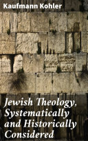 Jewish Theology, Systematically and Historically Considered Book