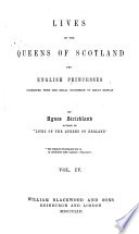 Lives of the Queens of Scotland and English Princesses Connected with the Regal Succession of Great Britain