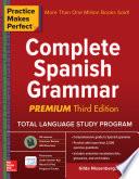 Practice Makes Perfect  Complete Spanish Grammar  Premium Third Edition