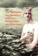 Die Aphrodite der Seefahrer und ihre Heiligt  mer am Mittelmeer