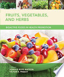"""Fruits, Vegetables, and Herbs: Bioactive Foods in Health Promotion"" by Ronald Ross Watson, Victor R. Preedy"