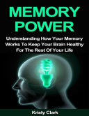 Memory Power   Understanding How Your Memory Works to Keep Your Brain Healthy for the Rest of Your Life