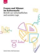 Frauen und Männer im Kulturmarkt: Bericht zur wirtschaftlichen und sozialen Lage