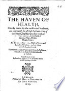 The Hauen of Health  Chiefely gathered for the comfort of students  and consequently of all those that haue a care of their health     Hereunto is added a Preseruation from the Pestilence  with a short Censure of the late sicknes at Oxford  B L  Book
