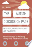 """The Autism Discussion Page on Stress, Anxiety, Shutdowns and Meltdowns: Proactive Strategies for Minimizing Sensory, Social and Emotional Overload"" by Bill Nason"