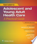 """""""Neinstein's Adolescent and Young Adult Health Care: A Practical Guide"""" by Lawrence S. Neinstein, Debra K. Katzman, Todd Callahan, Alain Joffe"""