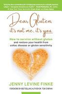 Dear Gluten  It s Not Me  It s You