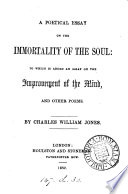 A poetical essay on the immortality of the soul     and other poems