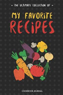 The Ultimate Collection of My Favorite Recipes Cookbook Journal  Blank Cookbooks for Family Recipes to Write in as a Recipe Collection Book