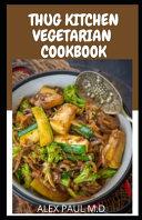 Thug Kitchen Vegetarian Cookbook
