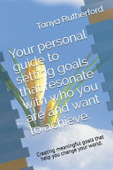 Your Personal Guide to Setting Goals that Resonate with who You are and what You Seek to Achieve