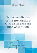 Preliminary Report On The Iron Ores And Coal Fields From The Field Work Of 1872 Classic Reprint