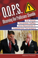 Pdf O.O.P.S.: Observing Our Politicians Stumble: The Worst Candidate Gaffes and Recoveries in Presidential Campaigns