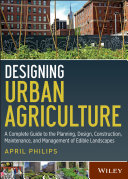 Designing Urban Agriculture: A Complete Guide to the Planning, ...