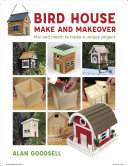 link to Bird house make and makeover : mix and match to make a unique project in the TCC library catalog