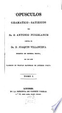 Opusculos gramatico-satiricos del Dr. D. Antonio Puigblanch contra el Dr. D. Joaquin Villanueva
