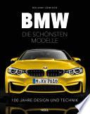 BMW - Die schönsten Modelle  : 100 Jahre Design und Technik
