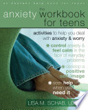 """The Anxiety Workbook for Teens: Activities to Help You Deal with Anxiety and Worry"" by Lisa M. Schab"