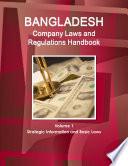 Bangladesh Company Laws And Regulations Handbook Volume 1 Strategic Information And Basic Laws
