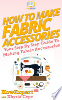 How To Make Fabric Accessories