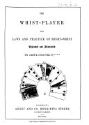 The Whist Player. The Laws and Practice of Short-Whist Explained and Illustrated. By Lieut.-Colonel B**** [i.e. H. C. Bunbury].