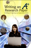 Writing an A+ Research Paper: A Roadmap for Beginning and Experienced Writers