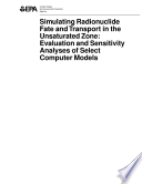 Simulating radionuclide fate and transport in the unsaturated zone evaluation and sensitivity analyses of select computer models
