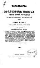 Topografia e statistica medica della città di Napoli con alcune considerazioni sul regno intero ossia guida medica per la città di Napoli e pel regno