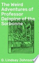 The Weird Adventures of Professor Delapine of the Sorbonne