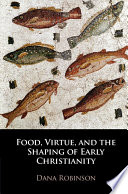Food Virtue And The Shaping Of Early Christianity