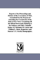 Reports Of The Proceedings And Debates Of The Convention Of 1821 Assembled For The Purpose Of Amending The Constitution Of The State Of New York Con
