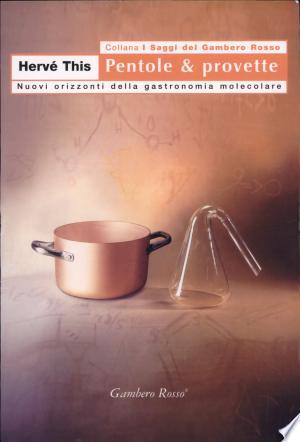 Free Download Pentole & provette. Nuovi orizzonti della gastronomia molecolare PDF - Writers Club