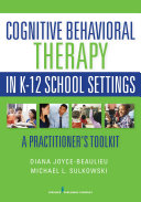 Cognitive Behavioral Therapy in K 12 School Settings