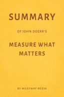 Summary of John Doerr's Measure What Matters by Milkyway Media