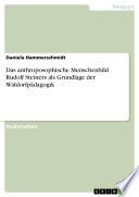 Das anthroposophische Menschenbild Rudolf Steiners als Grundlage der Waldorfpädagogik