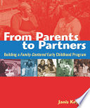 """From Parents to Partners: Building a Family-Centered Early Childhood Program"" by Janis Keyser"