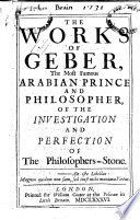 The Works of Geber ... of the Investigation and Perfection of the Philosophers-Stone. [Translated by Richard Russell.]