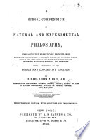 A School Compendium of Natural and Experimental Philosophy     Twenty second edition  with additions  etc