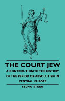 The Court Jew - A Contribution To The History Of The Period Of Absolutism In Central Europe