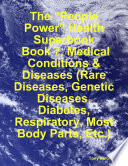 The    People Power    Health Superbook  Book 7  Medical Conditions   Diseases  Rare Diseases  Genetic Diseases  Diabetes  Respiratory  Most Body Parts  Etc   Book