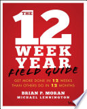 """The 12 Week Year Field Guide: Get More Done In 12 Weeks Than Others Do In 12 Months"" by Brian P. Moran, Michael Lennington"