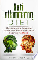 Anti Inflammatory Diet  Make these simple  inexpensive changes to your diet and start feeling better within 24 hours