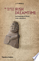 In Search of the Irish Dreamtime  Archaeology and Early Irish Literature