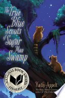 """""""The True Blue Scouts of Sugar Man Swamp"""" by Kathi Appelt"""