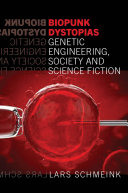 Biopunk Dystopias Genetic Engineering, Society and Science Fiction