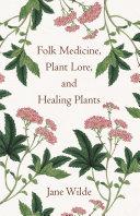 Folk Medicine  Plant Lore  and Healing Plants