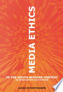 """""""Media Ethics in the South African Context: An Introduction and Overview"""" by Lucas M. Oosthuizen"""