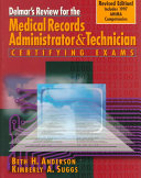 Delmar s Review for the Medical Record Administrator and Technician Certifying Exams