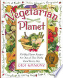 """The Vegetarian Planet: 350 Big-Flavor Recipes for Out-Of-This-World Food Every Day"" by Didi Emmons"